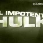 EL IMPOTENTE HULK